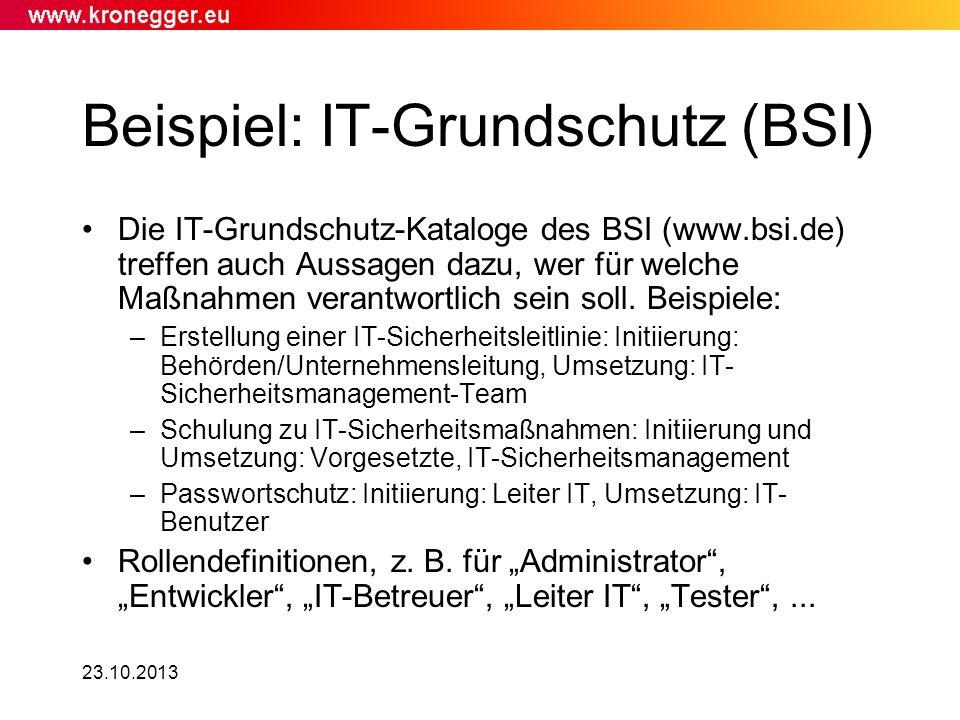 23.10.2013 Beispiel: IT-Grundschutz (BSI) Die IT-Grundschutz-Kataloge des BSI (www.bsi.de) treffen auch Aussagen dazu, wer für welche Maßnahmen verant