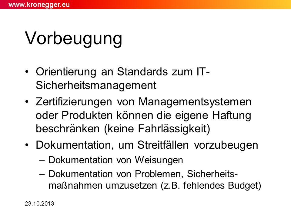 23.10.2013 Vorbeugung Orientierung an Standards zum IT- Sicherheitsmanagement Zertifizierungen von Managementsystemen oder Produkten können die eigene