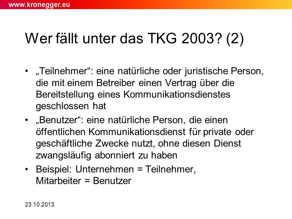 23.10.2013 Wer fällt unter das TKG 2003? (2) Teilnehmer: eine natürliche oder juristische Person, die mit einem Betreiber einen Vertrag über die Berei
