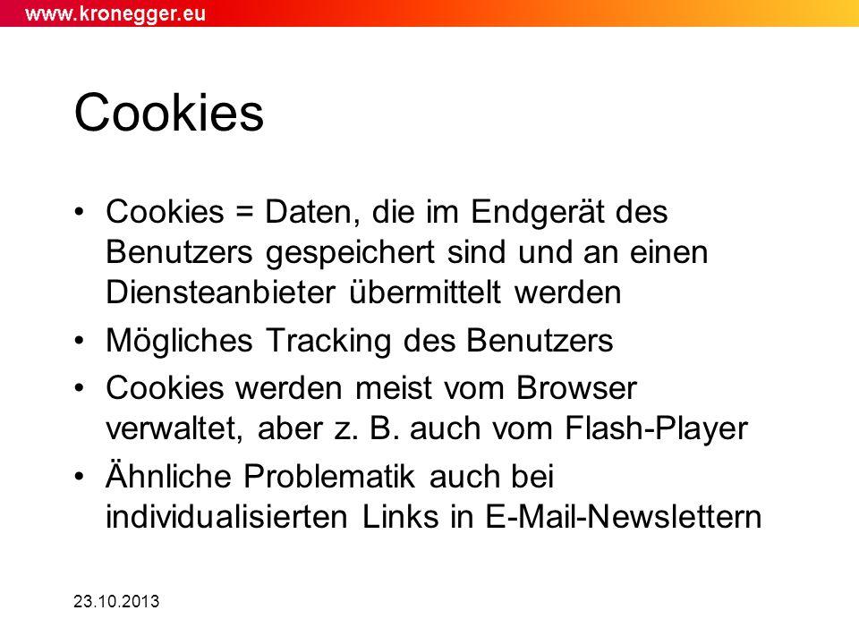 23.10.2013 Cookies Cookies = Daten, die im Endgerät des Benutzers gespeichert sind und an einen Diensteanbieter übermittelt werden Mögliches Tracking