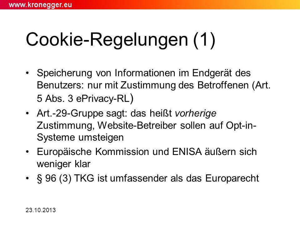23.10.2013 Cookie-Regelungen (1) Speicherung von Informationen im Endgerät des Benutzers: nur mit Zustimmung des Betroffenen (Art. 5 Abs. 3 ePrivacy-R