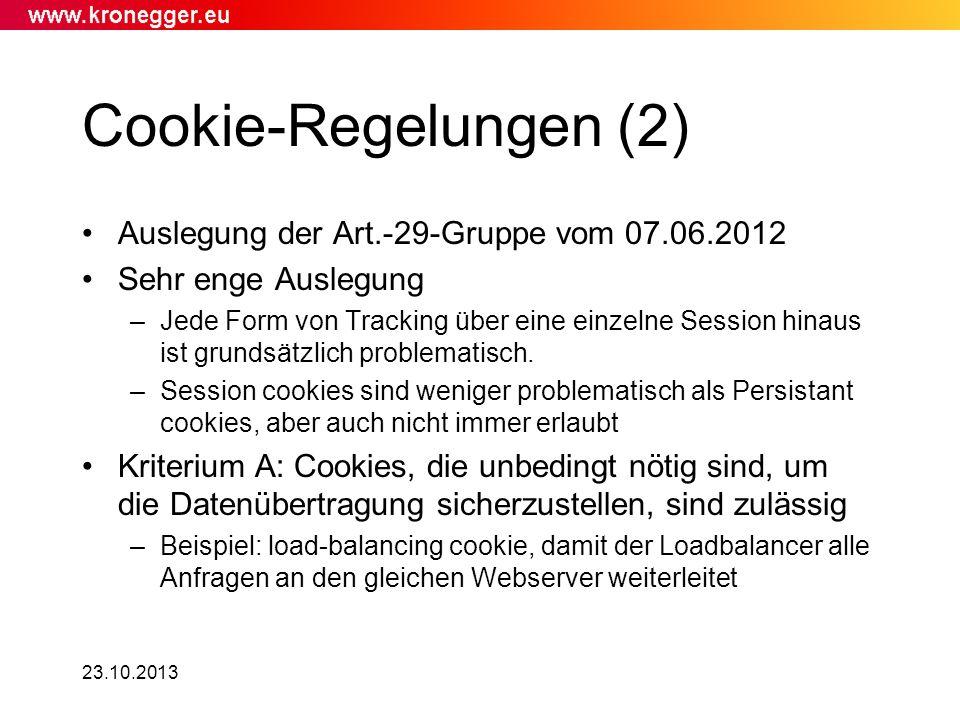 23.10.2013 Cookie-Regelungen (2) Auslegung der Art.-29-Gruppe vom 07.06.2012 Sehr enge Auslegung –Jede Form von Tracking über eine einzelne Session hi