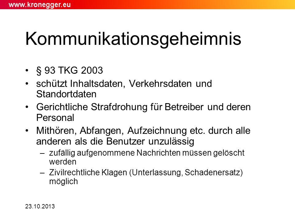 23.10.2013 Kommunikationsgeheimnis § 93 TKG 2003 schützt Inhaltsdaten, Verkehrsdaten und Standortdaten Gerichtliche Strafdrohung für Betreiber und der
