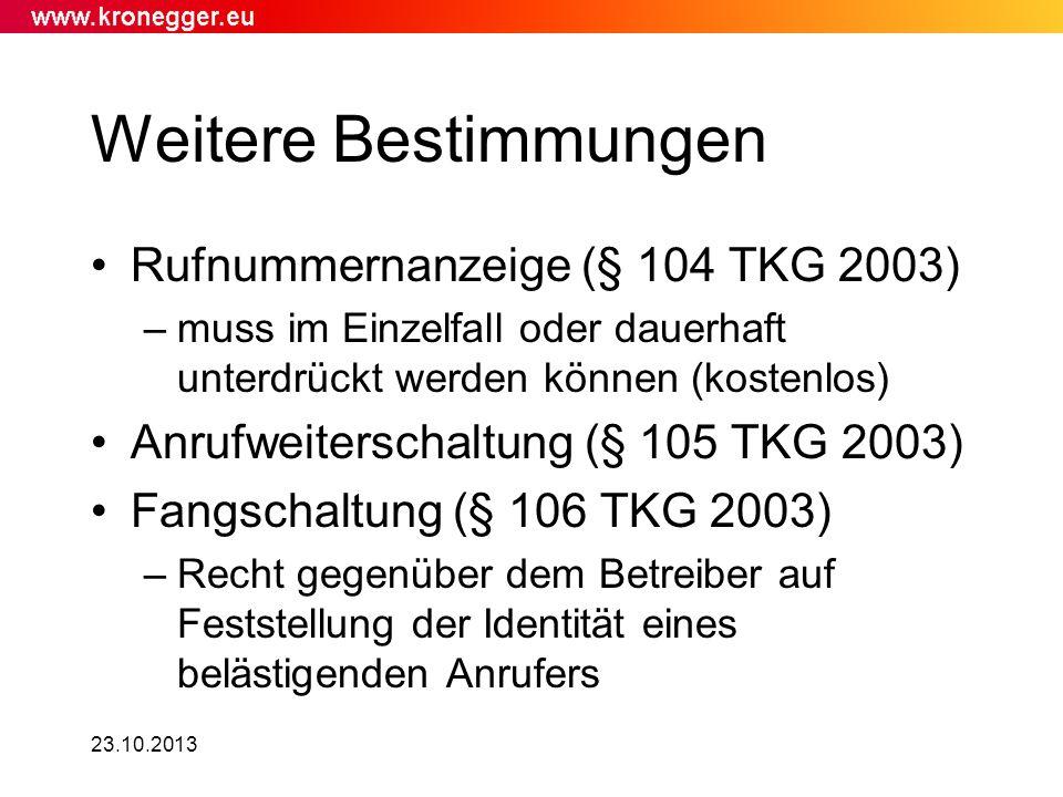 23.10.2013 Weitere Bestimmungen Rufnummernanzeige (§ 104 TKG 2003) –muss im Einzelfall oder dauerhaft unterdrückt werden können (kostenlos) Anrufweite