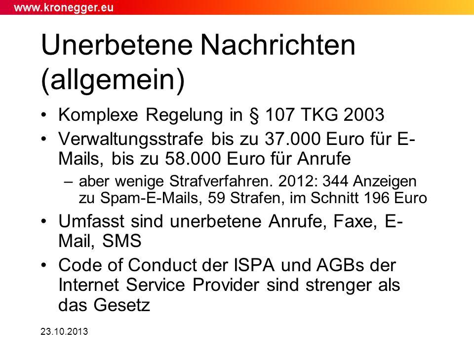 23.10.2013 Unerbetene Nachrichten (allgemein) Komplexe Regelung in § 107 TKG 2003 Verwaltungsstrafe bis zu 37.000 Euro für E- Mails, bis zu 58.000 Eur
