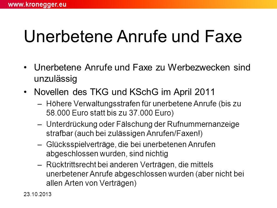 23.10.2013 Unerbetene Anrufe und Faxe Unerbetene Anrufe und Faxe zu Werbezwecken sind unzulässig Novellen des TKG und KSchG im April 2011 –Höhere Verw