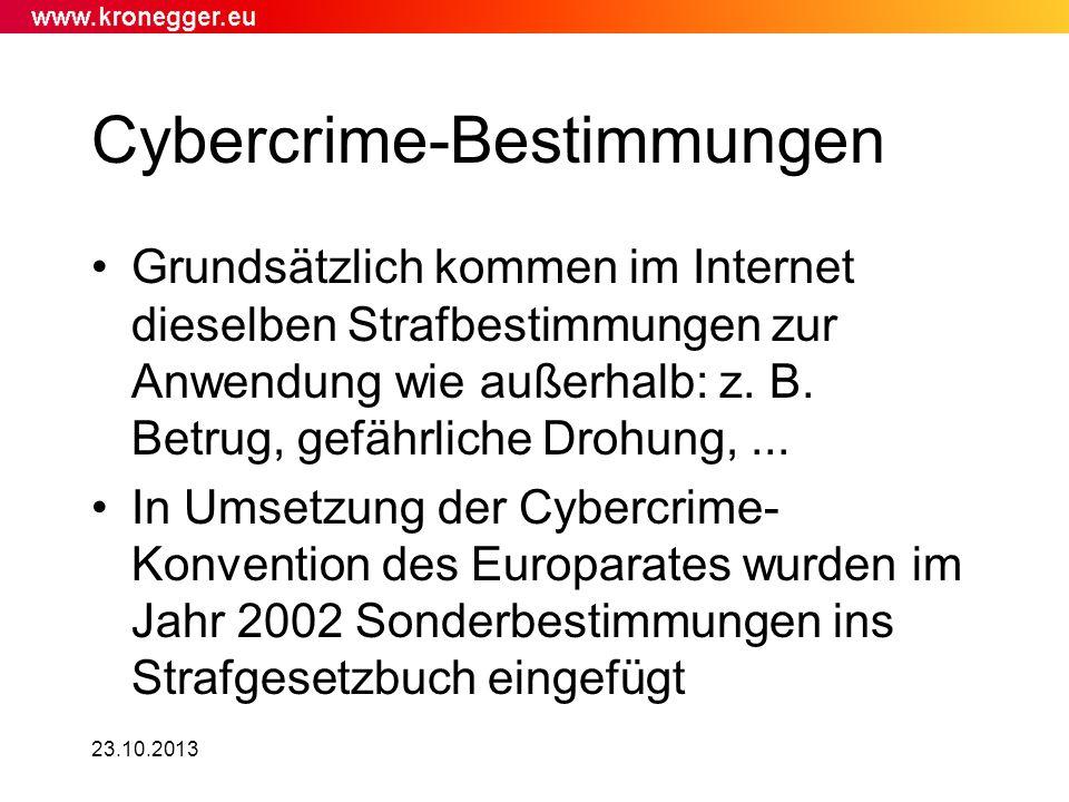 23.10.2013 Cybercrime-Bestimmungen Grundsätzlich kommen im Internet dieselben Strafbestimmungen zur Anwendung wie außerhalb: z. B. Betrug, gefährliche