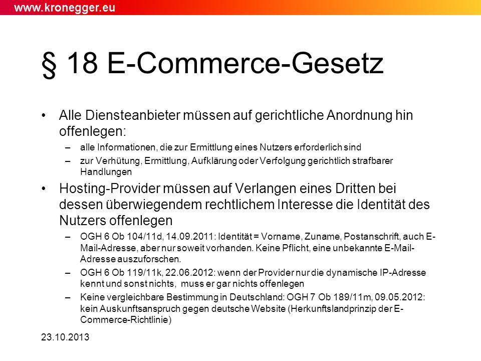 § 18 E-Commerce-Gesetz Alle Diensteanbieter müssen auf gerichtliche Anordnung hin offenlegen: –alle Informationen, die zur Ermittlung eines Nutzers er