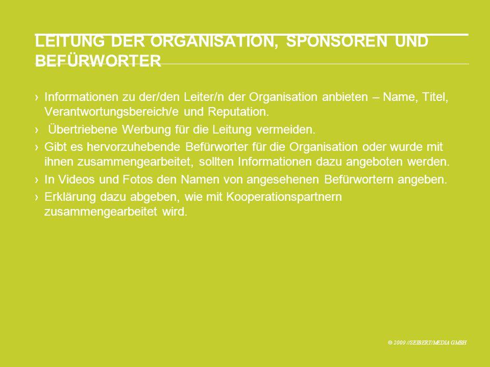 © 2009 //SEIBERT/MEDIA GMBH LEITUNG DER ORGANISATION, SPONSOREN UND BEFÜRWORTER Informationen zu der/den Leiter/n der Organisation anbieten – Name, Titel, Verantwortungsbereich/e und Reputation.