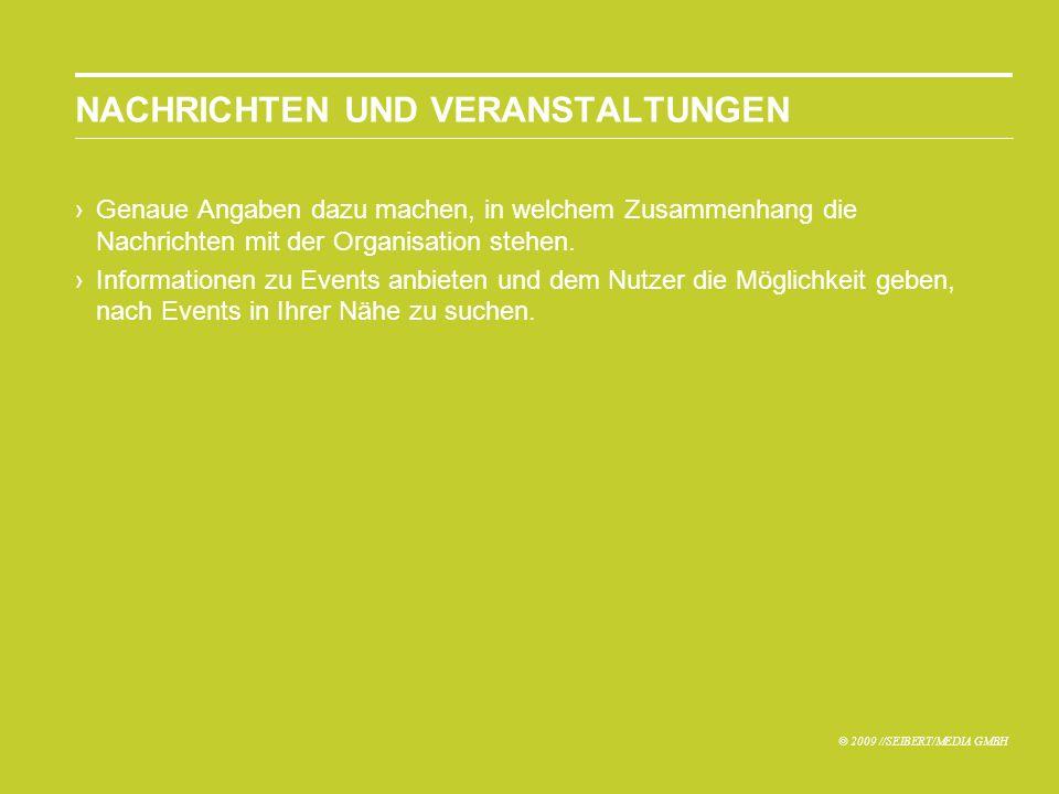 © 2009 //SEIBERT/MEDIA GMBH NACHRICHTEN UND VERANSTALTUNGEN Genaue Angaben dazu machen, in welchem Zusammenhang die Nachrichten mit der Organisation stehen.