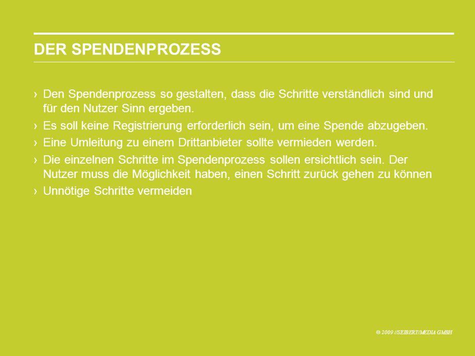 © 2009 //SEIBERT/MEDIA GMBH DER SPENDENPROZESS Den Spendenprozess so gestalten, dass die Schritte verständlich sind und für den Nutzer Sinn ergeben.