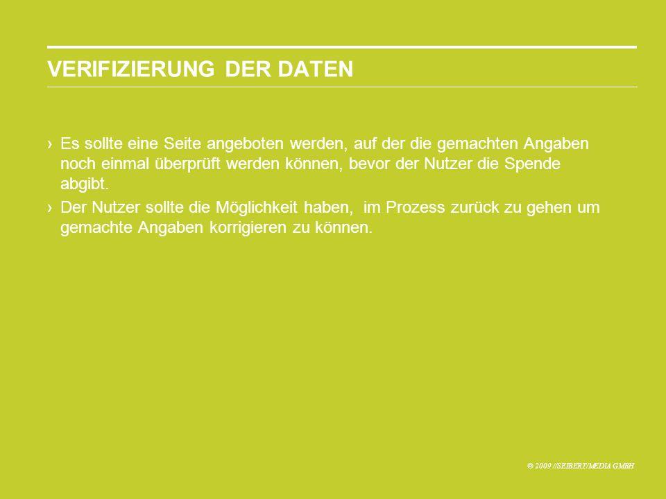 © 2009 //SEIBERT/MEDIA GMBH VERIFIZIERUNG DER DATEN Es sollte eine Seite angeboten werden, auf der die gemachten Angaben noch einmal überprüft werden können, bevor der Nutzer die Spende abgibt.