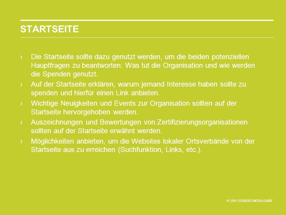 © 2009 //SEIBERT/MEDIA GMBH STARTSEITE Die Startseite sollte dazu genutzt werden, um die beiden potenziellen Hauptfragen zu beantworten: Was tut die Organisation und wie werden die Spenden genutzt.