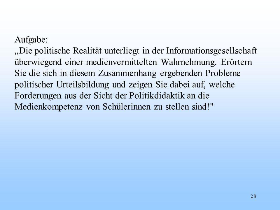 28 Aufgabe: Die politische Realität unterliegt in der Informationsgesellschaft überwiegend einer medienvermittelten Wahrnehmung.