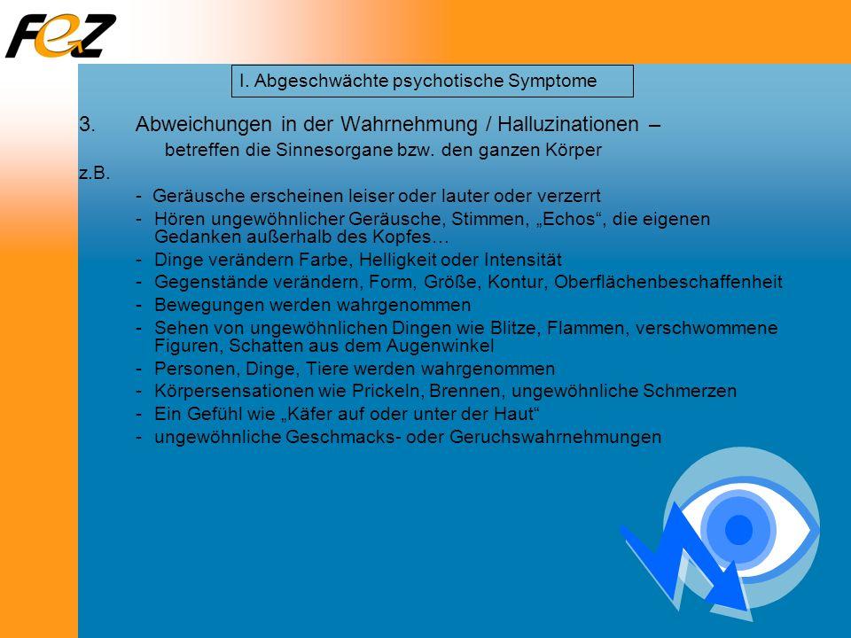 3.Abweichungen in der Wahrnehmung / Halluzinationen – betreffen die Sinnesorgane bzw. den ganzen Körper z.B. - Geräusche erscheinen leiser oder lauter