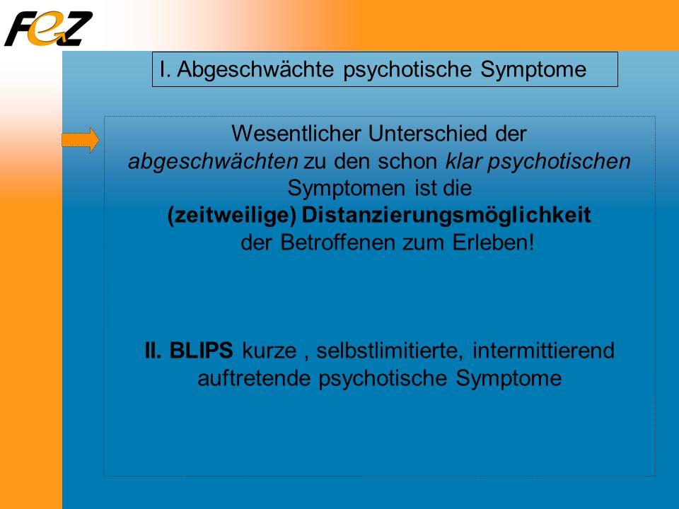 Wesentlicher Unterschied der abgeschwächten zu den schon klar psychotischen Symptomen ist die (zeitweilige) Distanzierungsmöglichkeit der Betroffenen