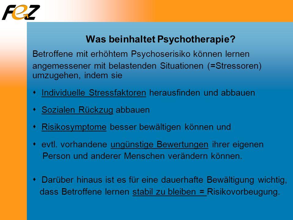 Was beinhaltet Psychotherapie? Betroffene mit erhöhtem Psychoserisiko können lernen angemessener mit belastenden Situationen (=Stressoren) umzugehen,