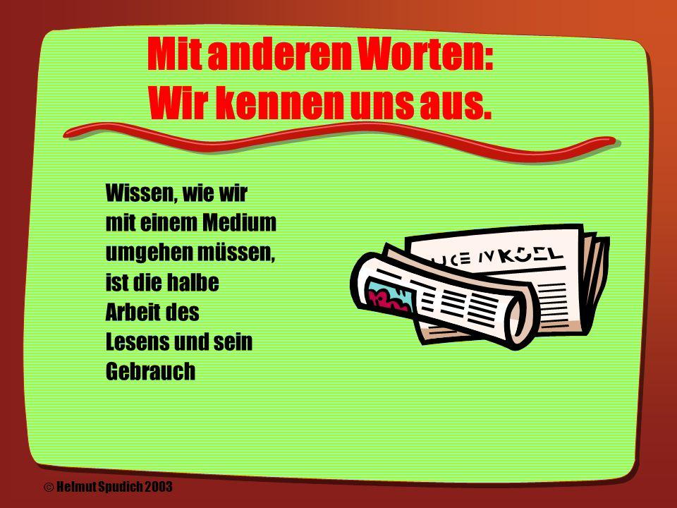 Ein Buch ist ein Buch Ein Roman wird von Anfang bis Ende gelesen, das Lexikon nach Stichworten benutzt...Lesen ist eine erlernte Konvention © Helmut Spudich 2003