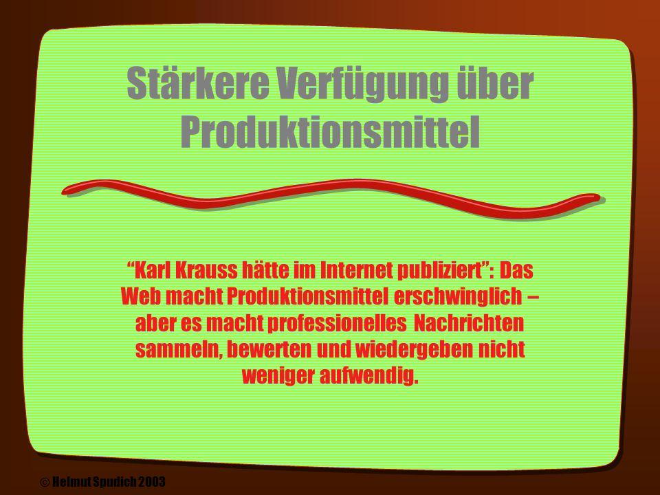 Von horizontaler zu vertikaler Nachrichten-Organisation Traditionell vereinigen Medien eine repräsentative Auswahl von Interessen Flächen- versus Spartensendern: Web begünstigt Entstehung von Medien, die sich auf ein Thema konzentrieren – häufig wird auch das Channel-Konzept aus dem TV- Bereich übernommen © Helmut Spudich 2003