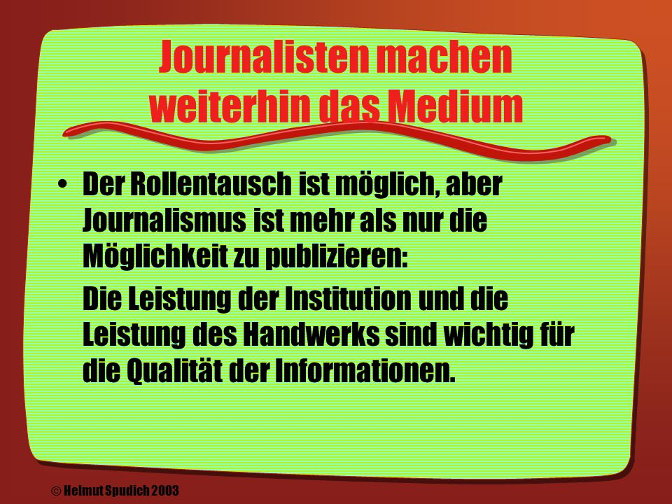 Verstärkter Rückkanal Durch E-Mail und Interaktion rückt der Leser näher an die Journalisten: Online- Medien verstärken den Aspekt der Community © Helmut Spudich 2003