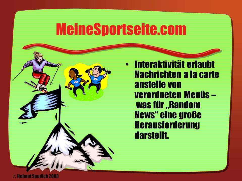 Die Entwicklung der Gleichzeitigkeit Medien werden zu 24- Stunden-Kanälen Alte Nachrichten gewinnen als Hintergrund zur aktuellen Nachricht neuen Wert © Helmut Spudich 2003