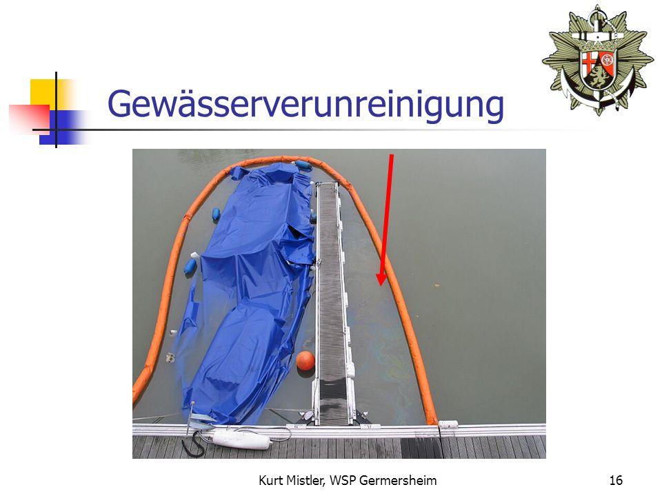 Kurt Mistler, WSP Germersheim15 Gewässerverunreinigung Austritt von wassergefährdenden Stoffen: Bilgeninhalt Maschinenöl Brennstoff (Benzin, Diesel)