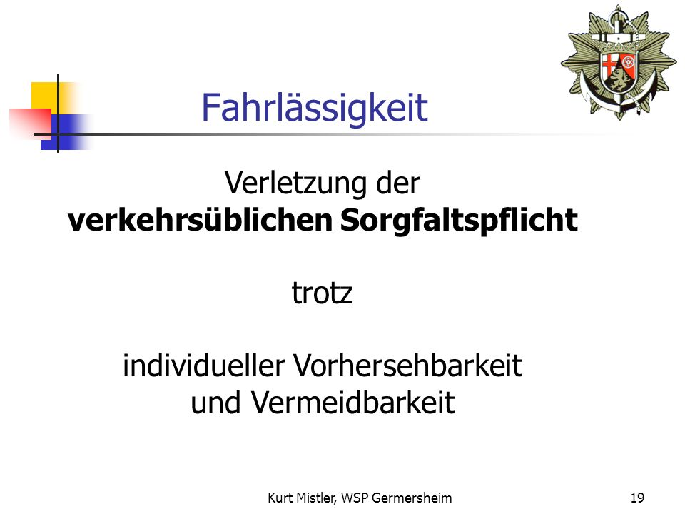 Kurt Mistler, WSP Germersheim18 Rechtliche Folgen § 324 StGB Verunreinigung eines Gewässers (1)Wer unbefugt ein Gewässer verunreinigt oder sonst dessen Eigenschaften nachteilig verändert, wird mit Freiheitsstrafen bis zu fünf Jahren oder mit Geldstrafe bestraft.