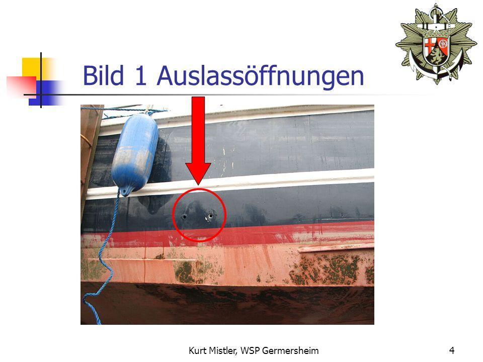 Kurt Mistler, WSP Germersheim3 Schadensursache Wassereinbruch: Leckage (Rumpf, Antriebswelle) Ein- und Ausgänge (Seeventile, Auspuffanlage, Toilette) Auslassöffnungen (Generatoren, Waschbecken, Dusche)