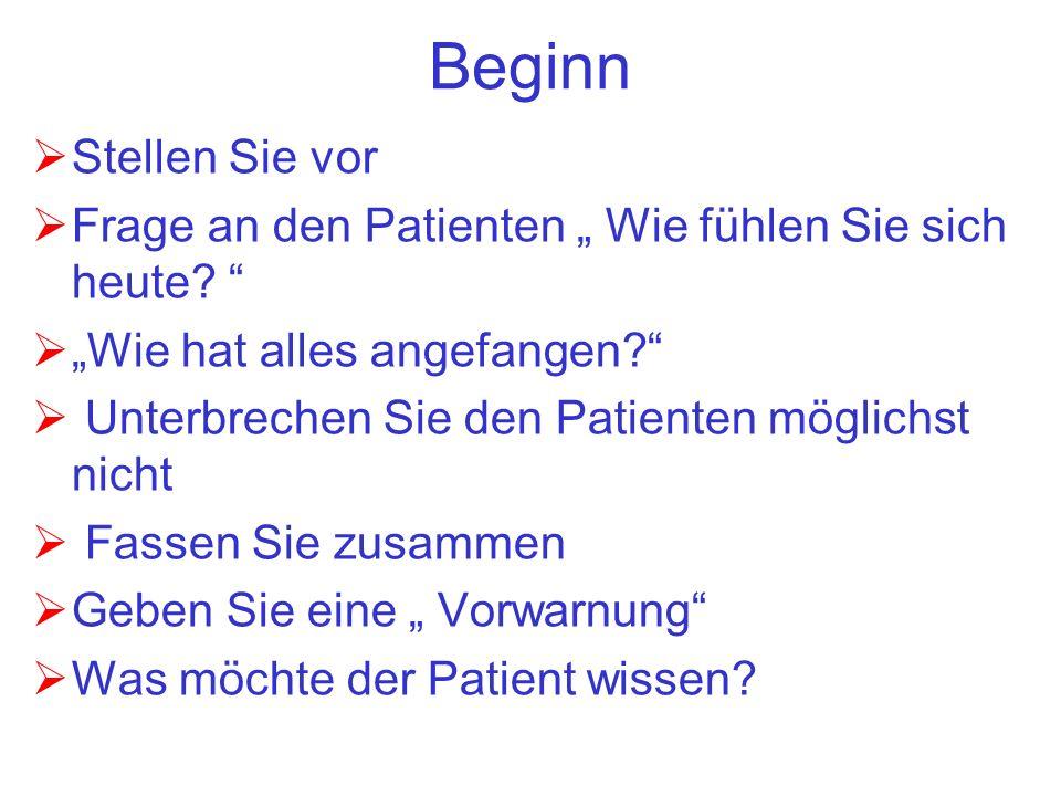 Beginn Stellen Sie vor Frage an den Patienten Wie fühlen Sie sich heute? Wie hat alles angefangen? Unterbrechen Sie den Patienten möglichst nicht Fass