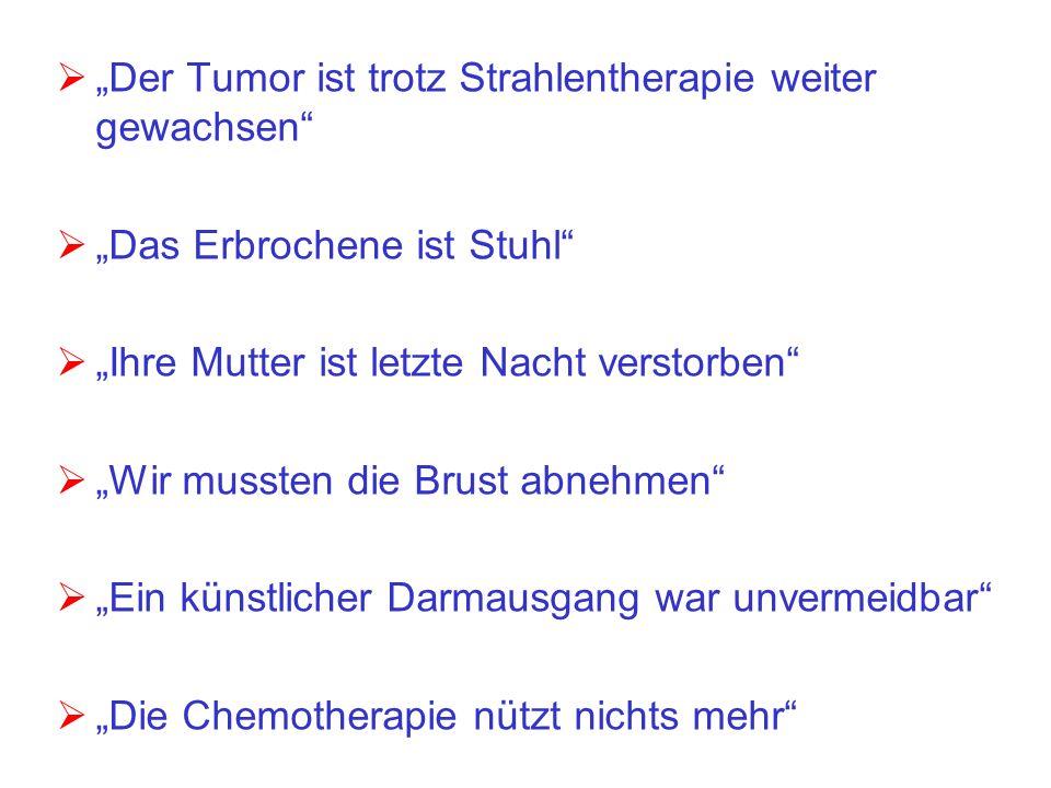 Der Tumor ist trotz Strahlentherapie weiter gewachsen Das Erbrochene ist Stuhl Ihre Mutter ist letzte Nacht verstorben Wir mussten die Brust abnehmen