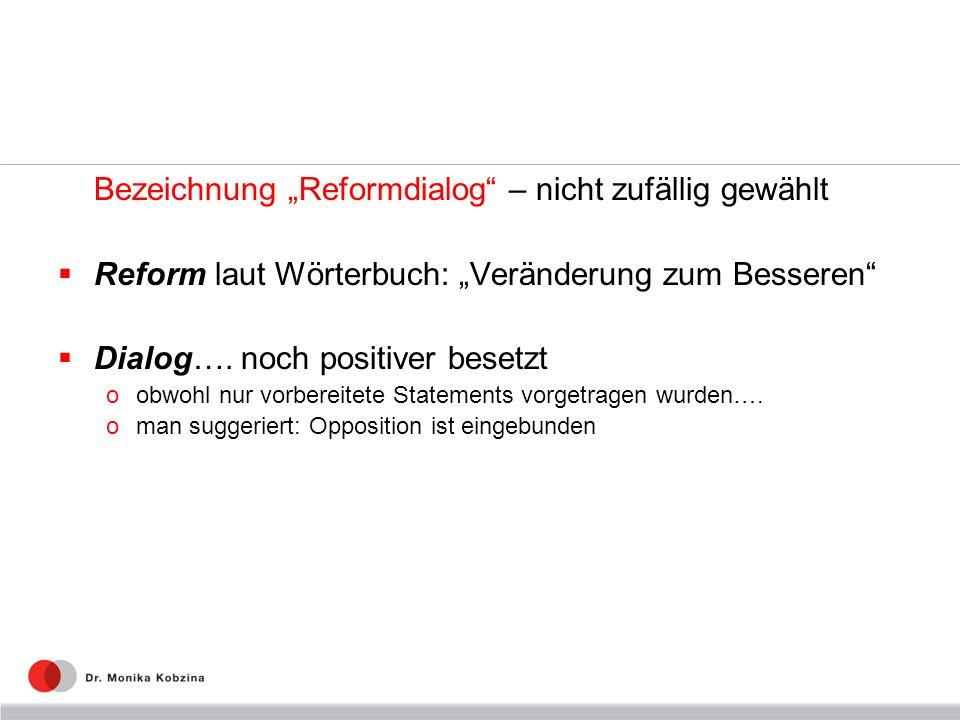 Bezeichnung Reformdialog – nicht zufällig gewählt Reform laut Wörterbuch: Veränderung zum Besseren Dialog…. noch positiver besetzt oobwohl nur vorbere