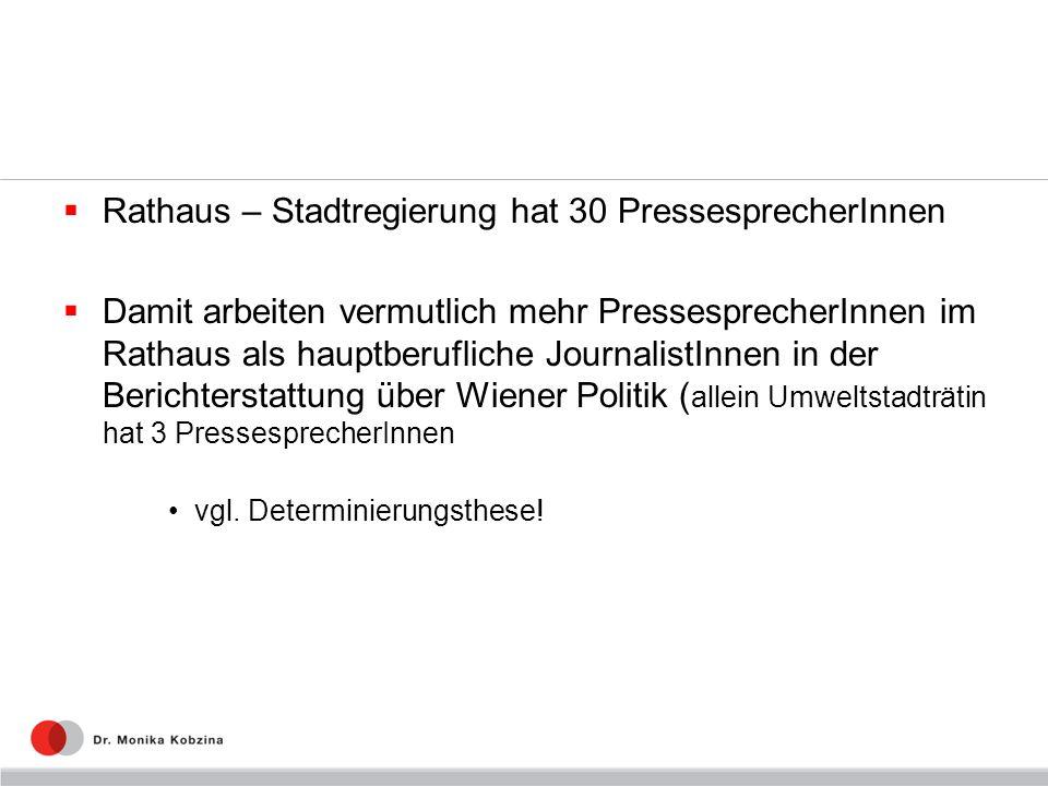 Rathaus – Stadtregierung hat 30 PressesprecherInnen Damit arbeiten vermutlich mehr PressesprecherInnen im Rathaus als hauptberufliche JournalistInnen in der Berichterstattung über Wiener Politik ( allein Umweltstadträtin hat 3 PressesprecherInnen vgl.