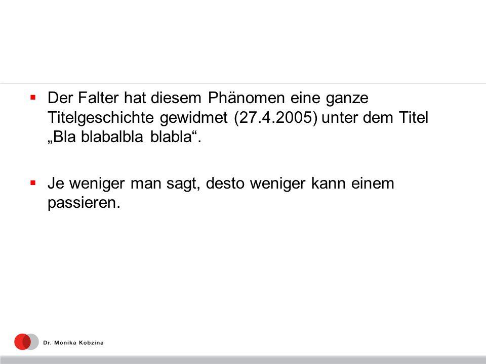 Der Falter hat diesem Phänomen eine ganze Titelgeschichte gewidmet (27.4.2005) unter dem Titel Bla blabalbla blabla.