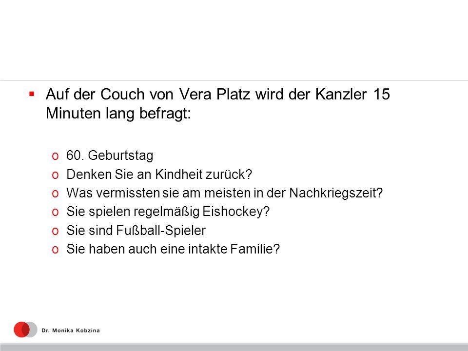 Auf der Couch von Vera Platz wird der Kanzler 15 Minuten lang befragt: o60. Geburtstag oDenken Sie an Kindheit zurück? oWas vermissten sie am meisten