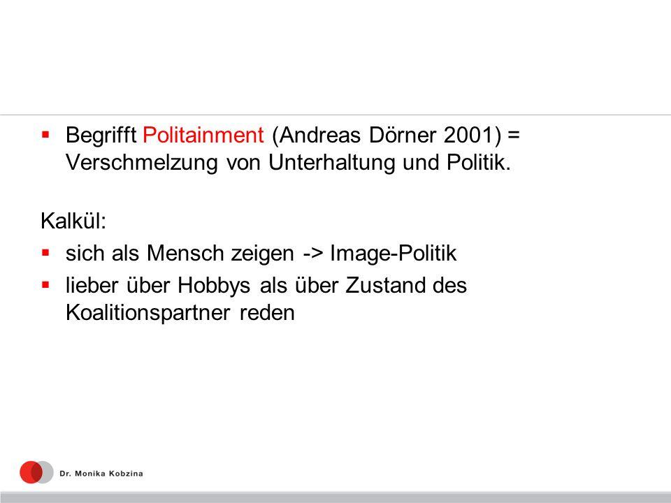 Begrifft Politainment (Andreas Dörner 2001) = Verschmelzung von Unterhaltung und Politik. Kalkül: sich als Mensch zeigen -> Image-Politik lieber über