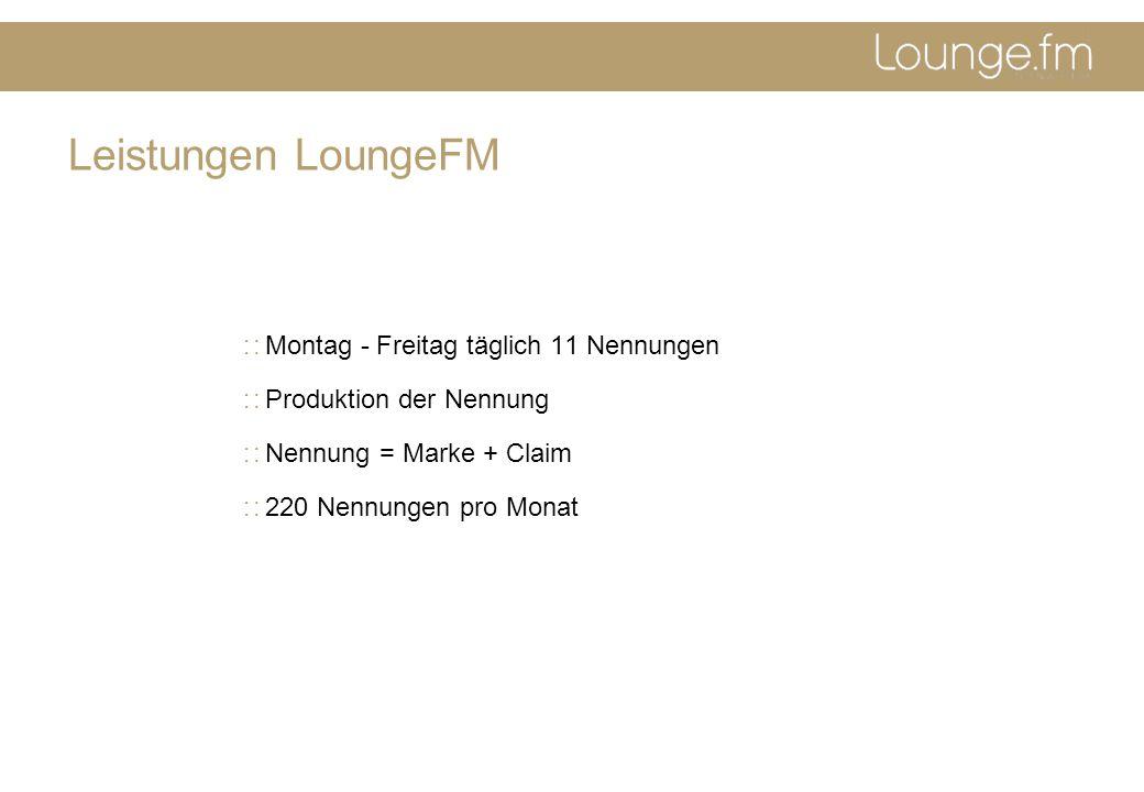 Leistungen LoungeFM Montag - Freitag täglich 11 Nennungen Produktion der Nennung Nennung = Marke + Claim 220 Nennungen pro Monat