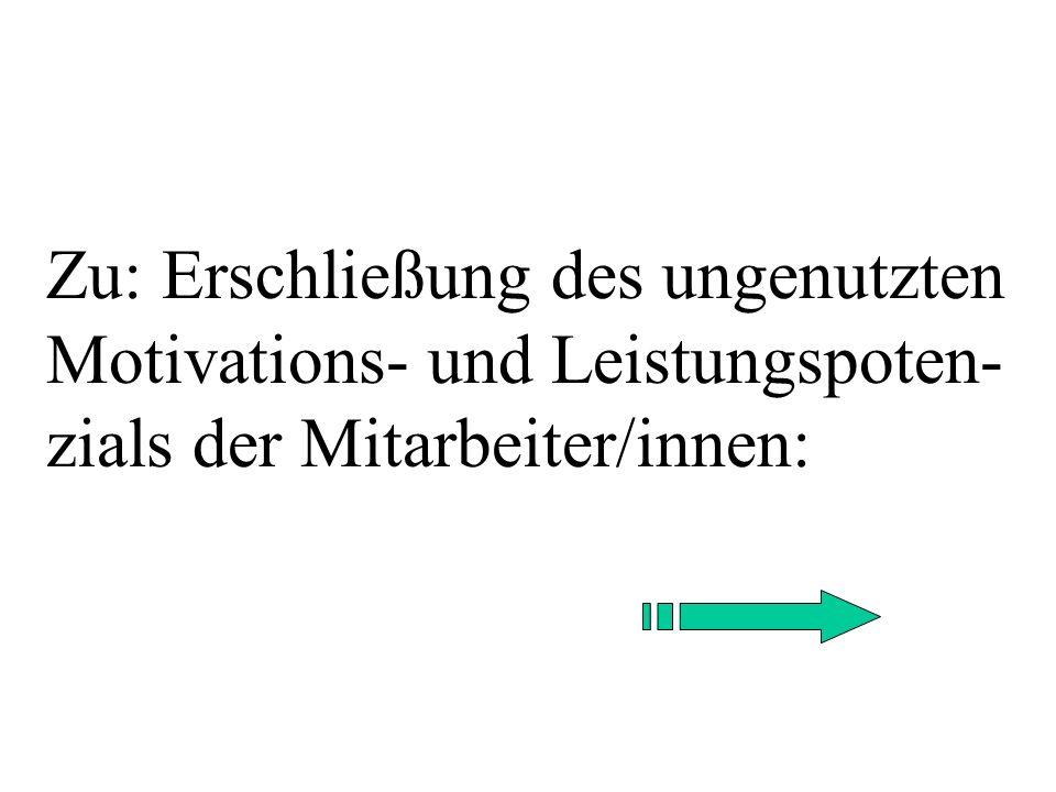 Zu: Erschließung des ungenutzten Motivations- und Leistungspoten- zials der Mitarbeiter/innen: