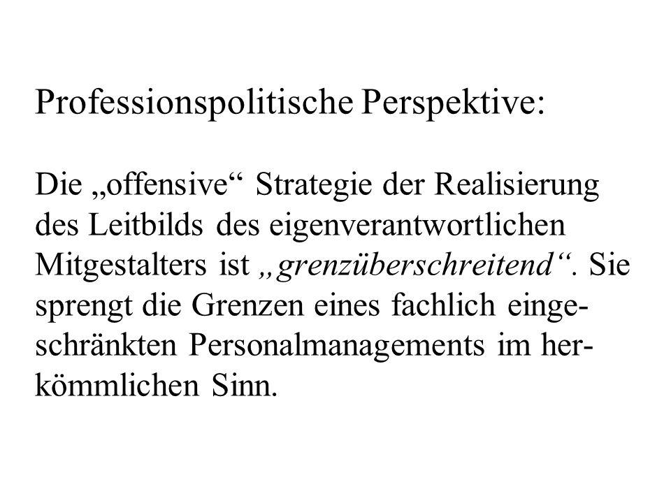 Professionspolitische Perspektive: Die offensive Strategie der Realisierung des Leitbilds des eigenverantwortlichen Mitgestalters ist grenzüberschreitend.
