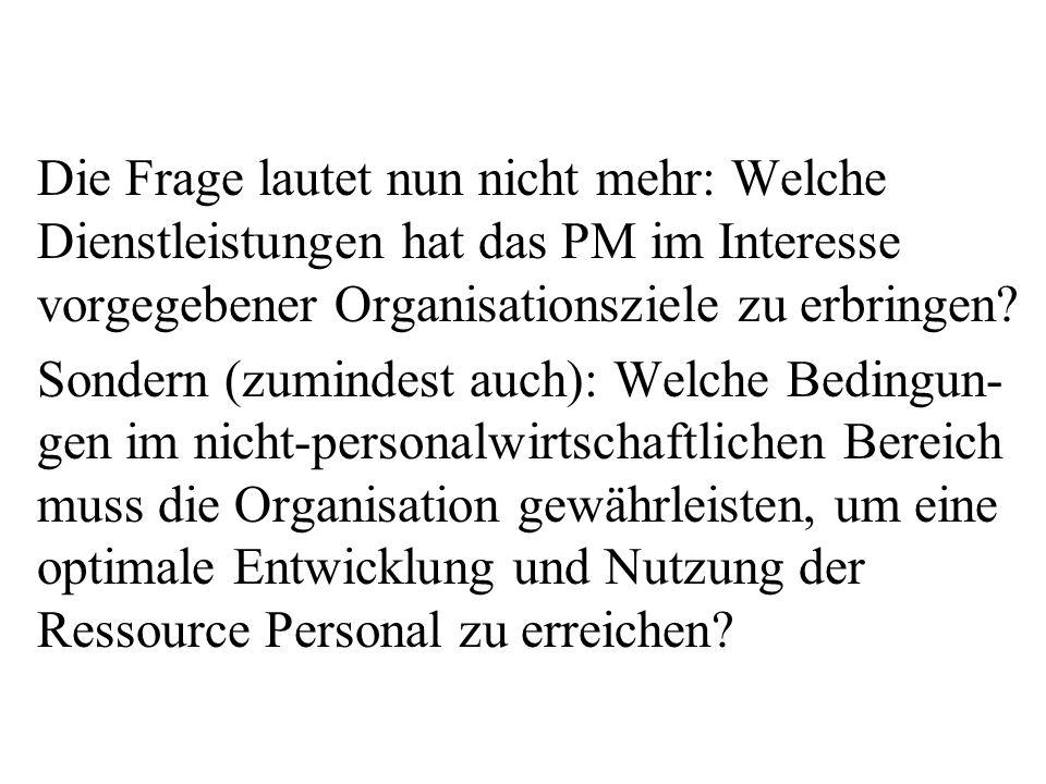 Die Frage lautet nun nicht mehr: Welche Dienstleistungen hat das PM im Interesse vorgegebener Organisationsziele zu erbringen.