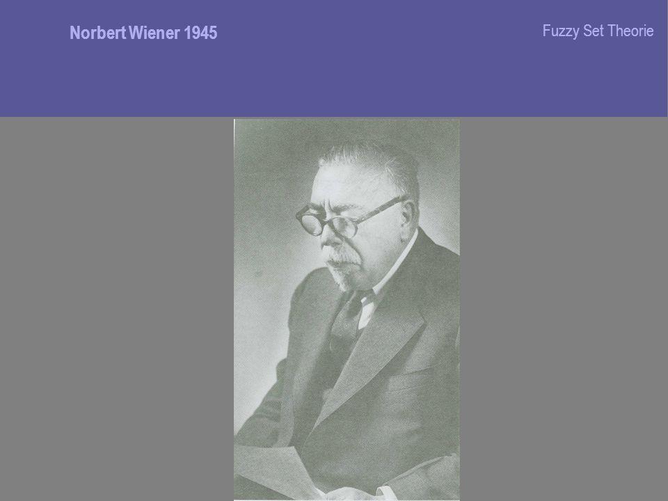 Fuzzy Set Theorie Norbert Wiener 1945