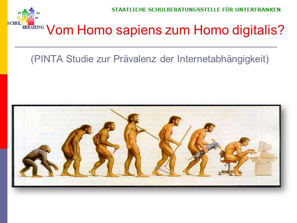 STAATLICHE SCHULBERATUNGSSTELLE FÜR UNTERFRANKEN Vom Homo sapiens zum Homo digitalis? (PINTA Studie zur Prävalenz der Internetabhängigkeit)