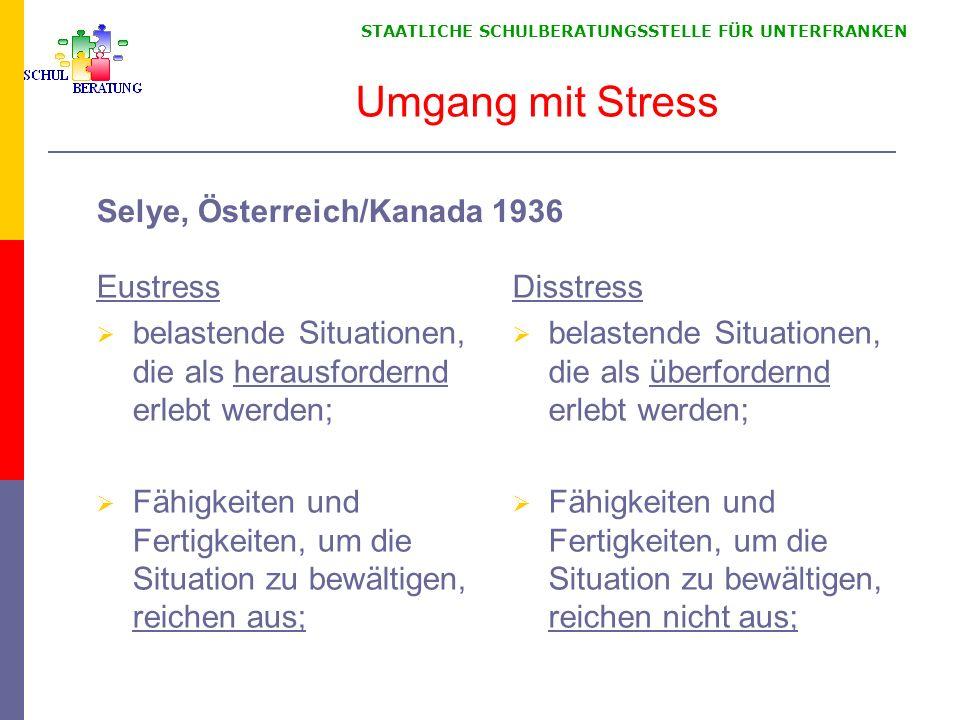 STAATLICHE SCHULBERATUNGSSTELLE FÜR UNTERFRANKEN Umgang mit Stress Eustress belastende Situationen, die als herausfordernd erlebt werden; Fähigkeiten