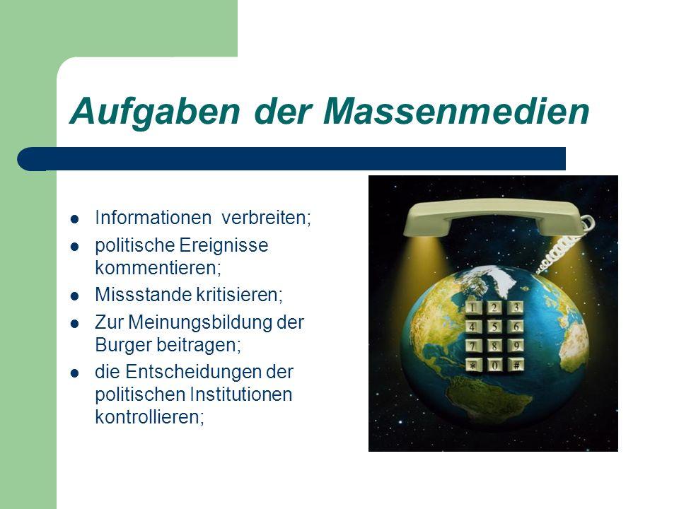 Aufgaben der Massenmedien Informationen verbreiten; politische Ereignisse kommentieren; Missstande kritisieren; Zur Meinungsbildung der Burger beitrag
