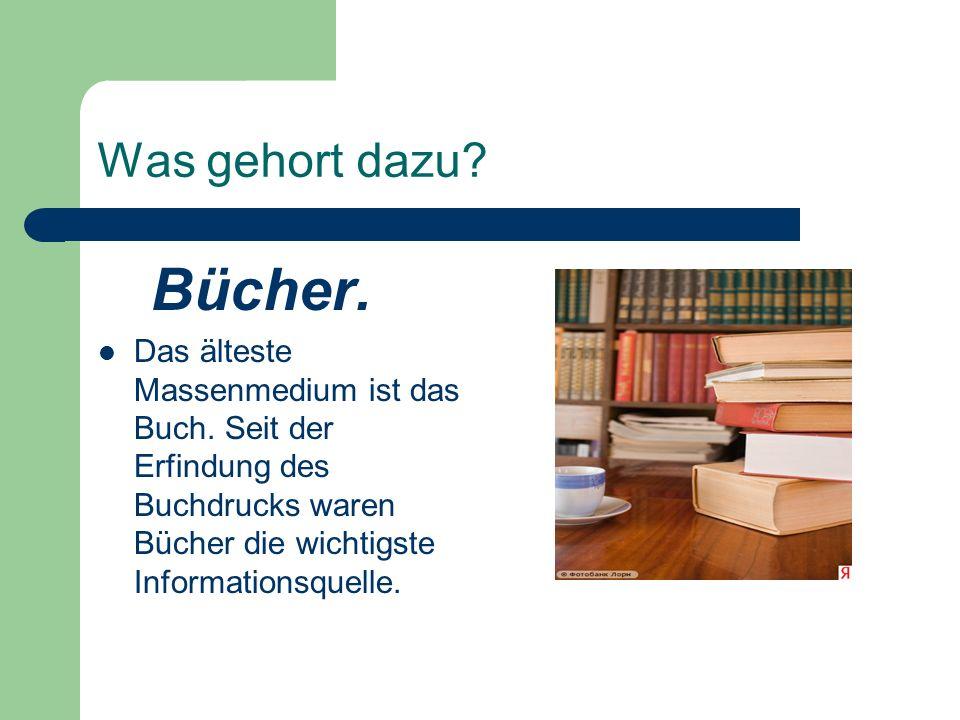 Was gehort dazu? Bücher. Das älteste Massenmedium ist das Buch. Seit der Erfindung des Buchdrucks waren Bücher die wichtigste Informationsquelle.