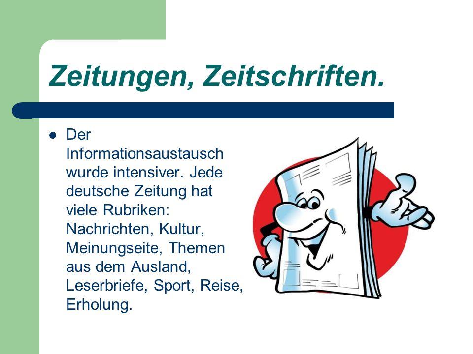 Zeitungen, Zeitschriften. Der Informationsaustausch wurde intensiver. Jede deutsche Zeitung hat viele Rubriken: Nachrichten, Kultur, Meinungseite, The