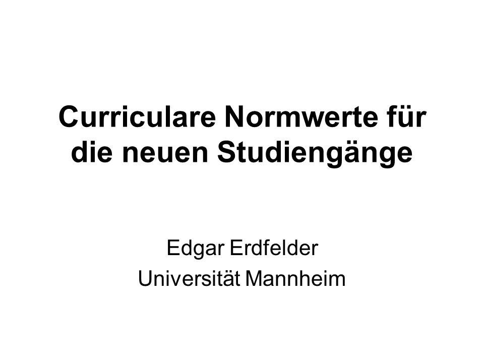 Curriculare Normwerte für die neuen Studiengänge Edgar Erdfelder Universität Mannheim