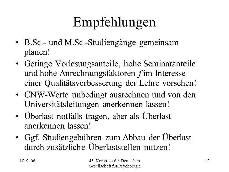 18. 9. 0645. Kongress der Deutschen Gesellschaft für Psychologie 12 Empfehlungen B.Sc.- und M.Sc.-Studiengänge gemeinsam planen! Geringe Vorlesungsant