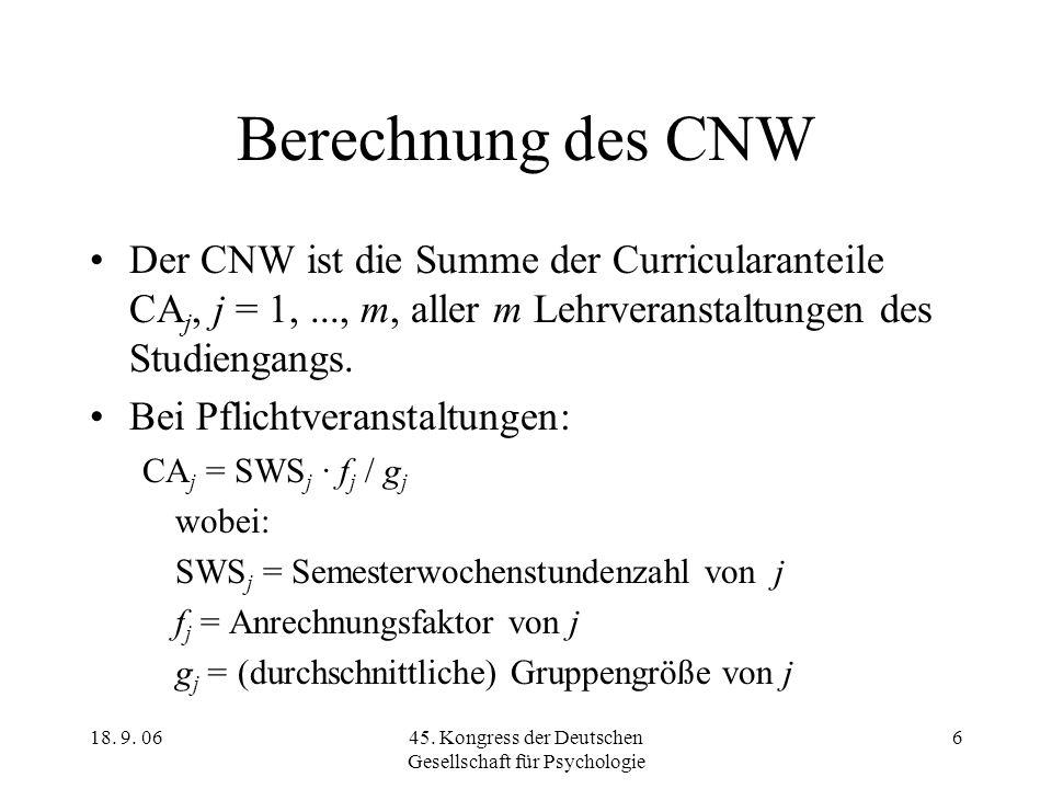 18. 9. 0645. Kongress der Deutschen Gesellschaft für Psychologie 6 Berechnung des CNW Der CNW ist die Summe der Curricularanteile CA j, j = 1,..., m,