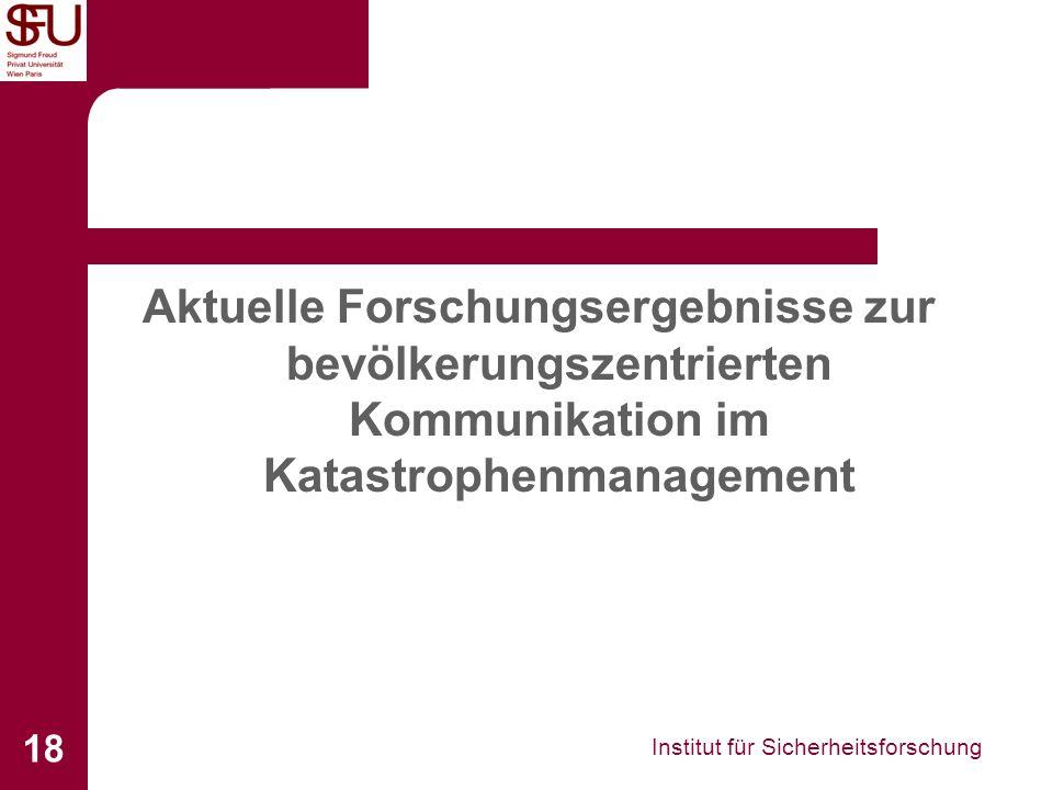 Institut für Sicherheitsforschung 18 Aktuelle Forschungsergebnisse zur bevölkerungszentrierten Kommunikation im Katastrophenmanagement
