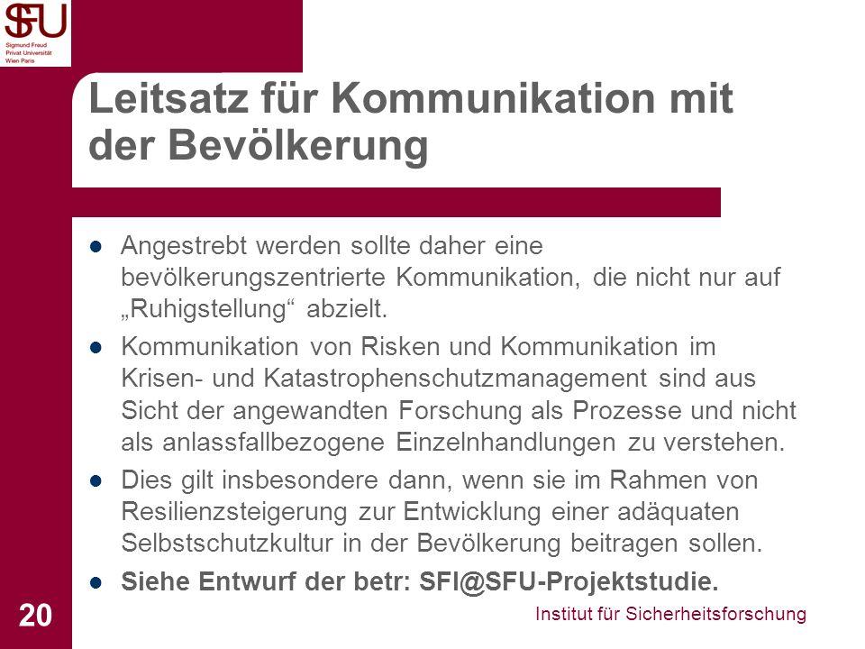 Institut für Sicherheitsforschung 20 Leitsatz für Kommunikation mit der Bevölkerung Angestrebt werden sollte daher eine bevölkerungszentrierte Kommuni